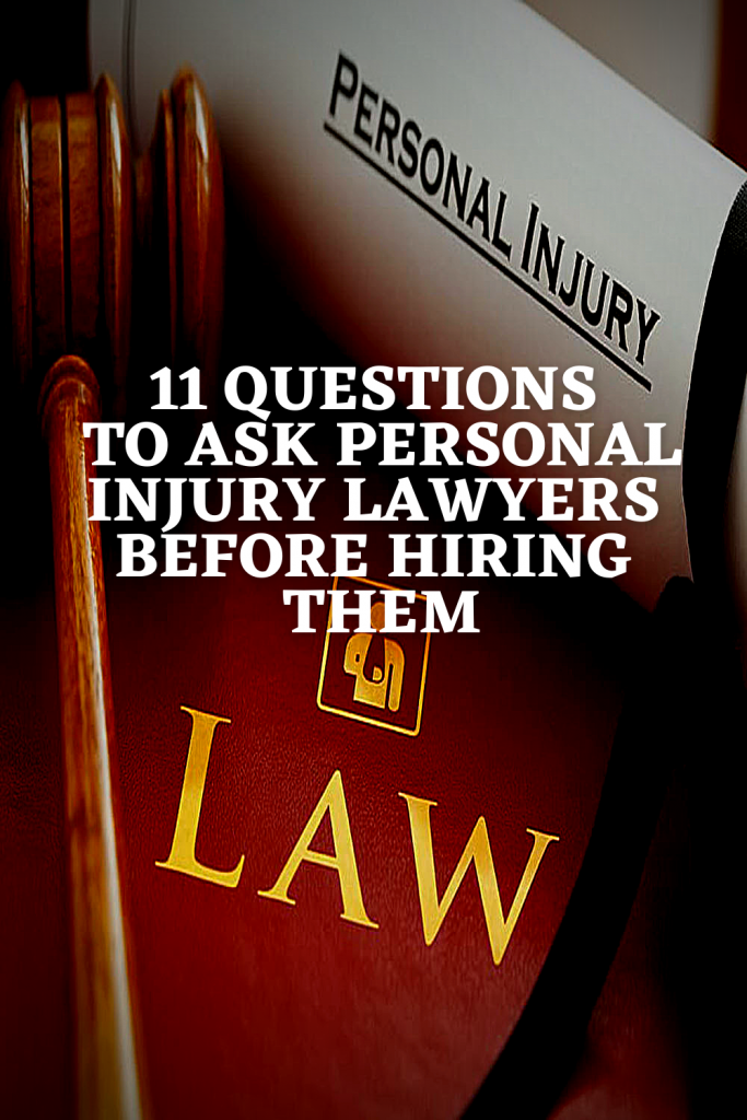 11 Questions To Ask Personal Injury Lawyers Before Hiring Them