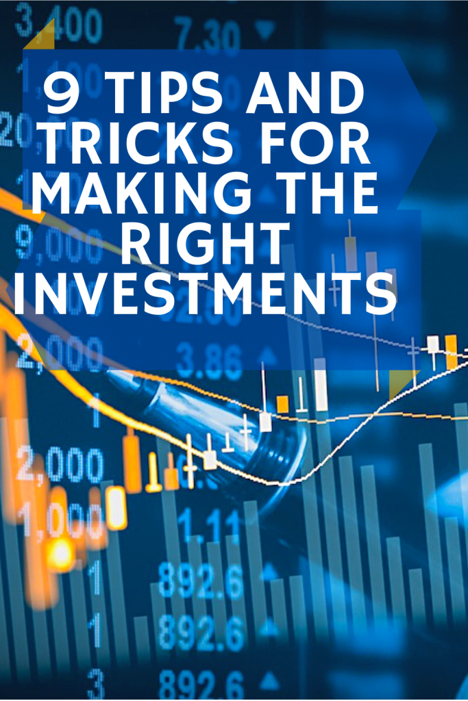 9 Tips And Tricks For Making The Right Investments