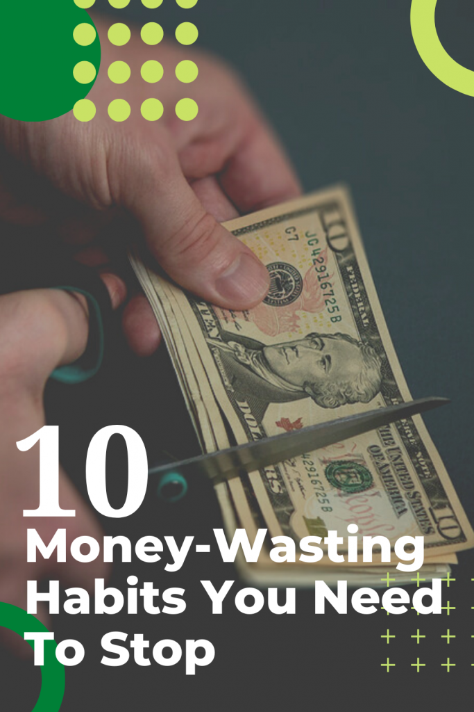 10 Money-Wasting Habits You Need To Stop