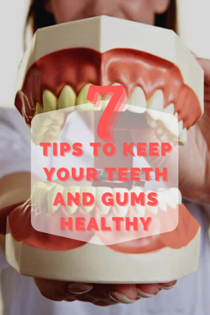 7 Tips to Keep Your Teeth and Gums Healthy
