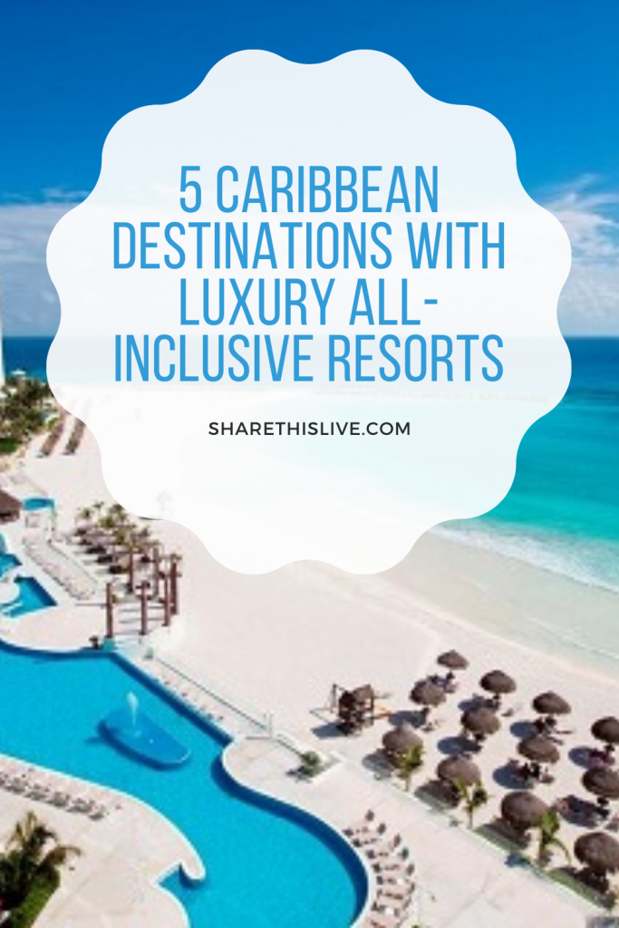 5 Caribbean Destinations with Luxury All-Inclusive Resorts