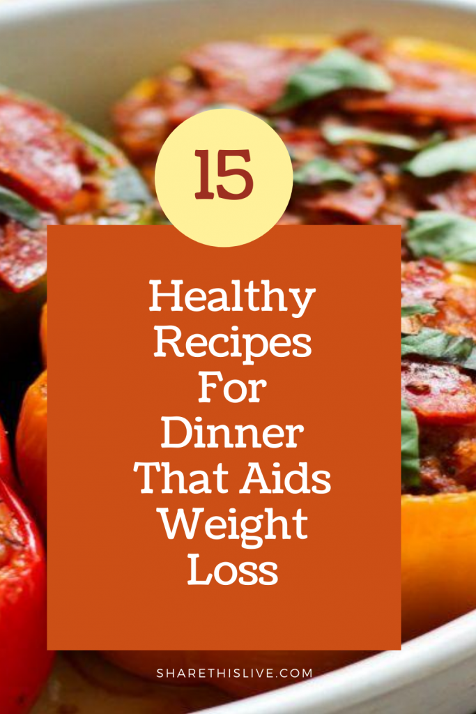 15 Healthy Recipes For Dinner That Aids Weight Loss